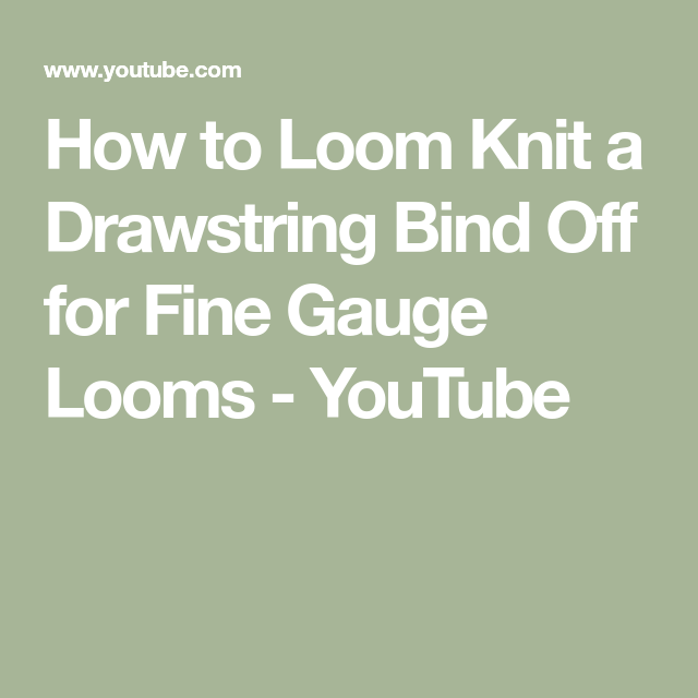 How To Loom Knit A Drawstring Bind Off For Fine Gauge