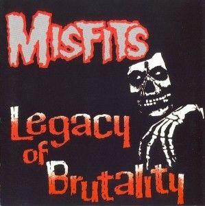 "Misfits/""Legacy of Brutality""/"