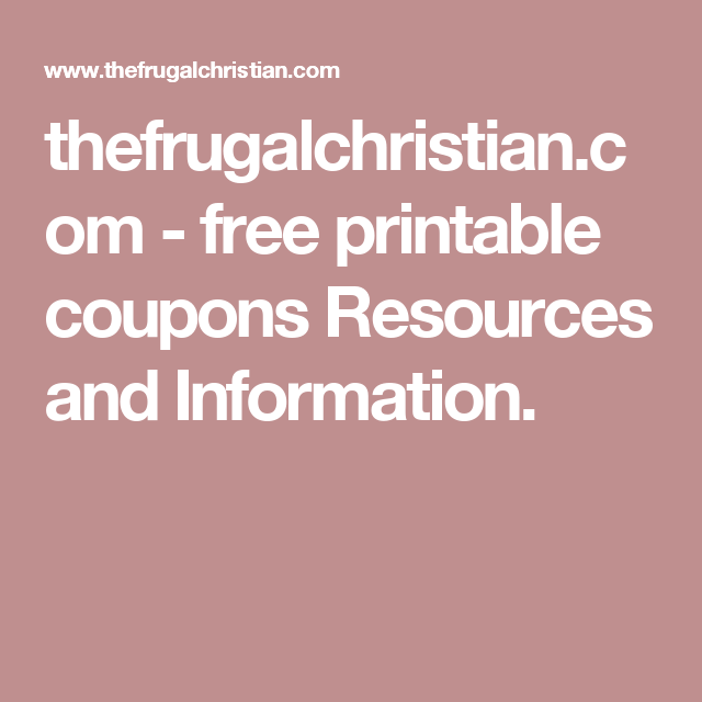 thefrugalchristian.com - free printable coupons Resources and Information.