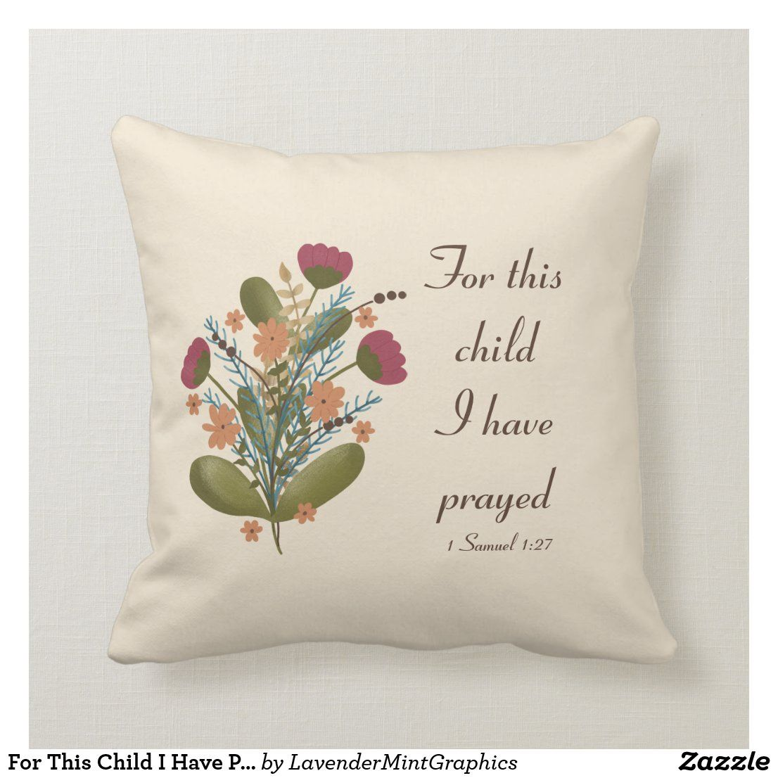 For This Child I Have Prayed Floral Bouquet Throw Pillow