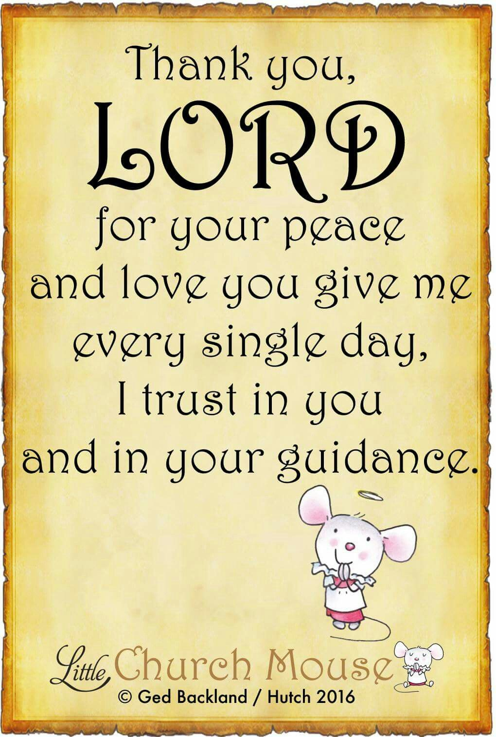 Thank you, Lord for your peace and love you give me every single day, I  trust in you and your guidance. Amen...Little Church Mouse 6 May 2016 ♡✞♡