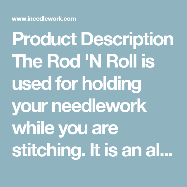 Product Description The Rod  N Roll is used for holding your needlework  while you are 924d9010875d