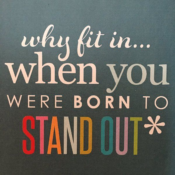 Why fit in when you were born to stand out. Bloggers, be who are and never…