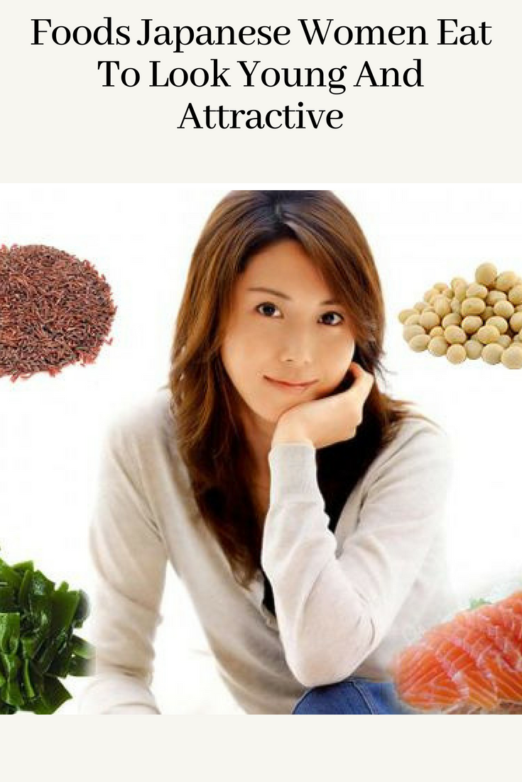 Foods Japanese Women Eat To Look Young And Attractive Healthy Women Nutrition Activities Healthy Habbits