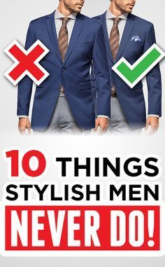 10 Things Stylish Men NEVER Do (Not Even In Their Dreams)