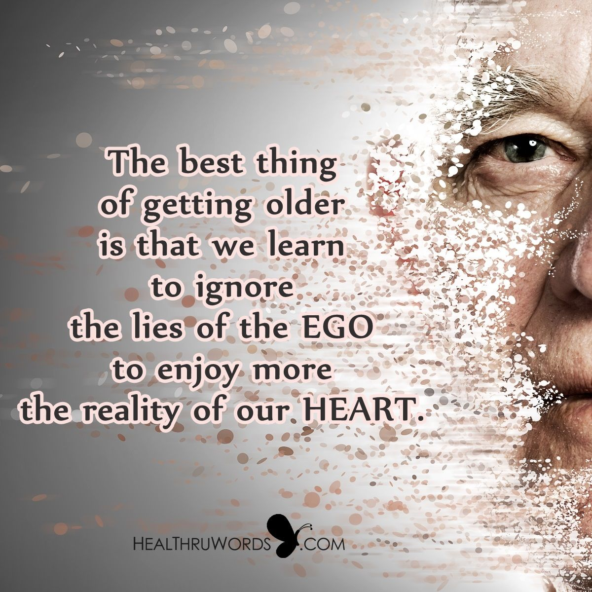 Aging From The Heart The Best Thing Of Getting Older Is That We Learn To Ignore The Lies Of T Inspirational Pictures Motivational Images Inspirational Quotes