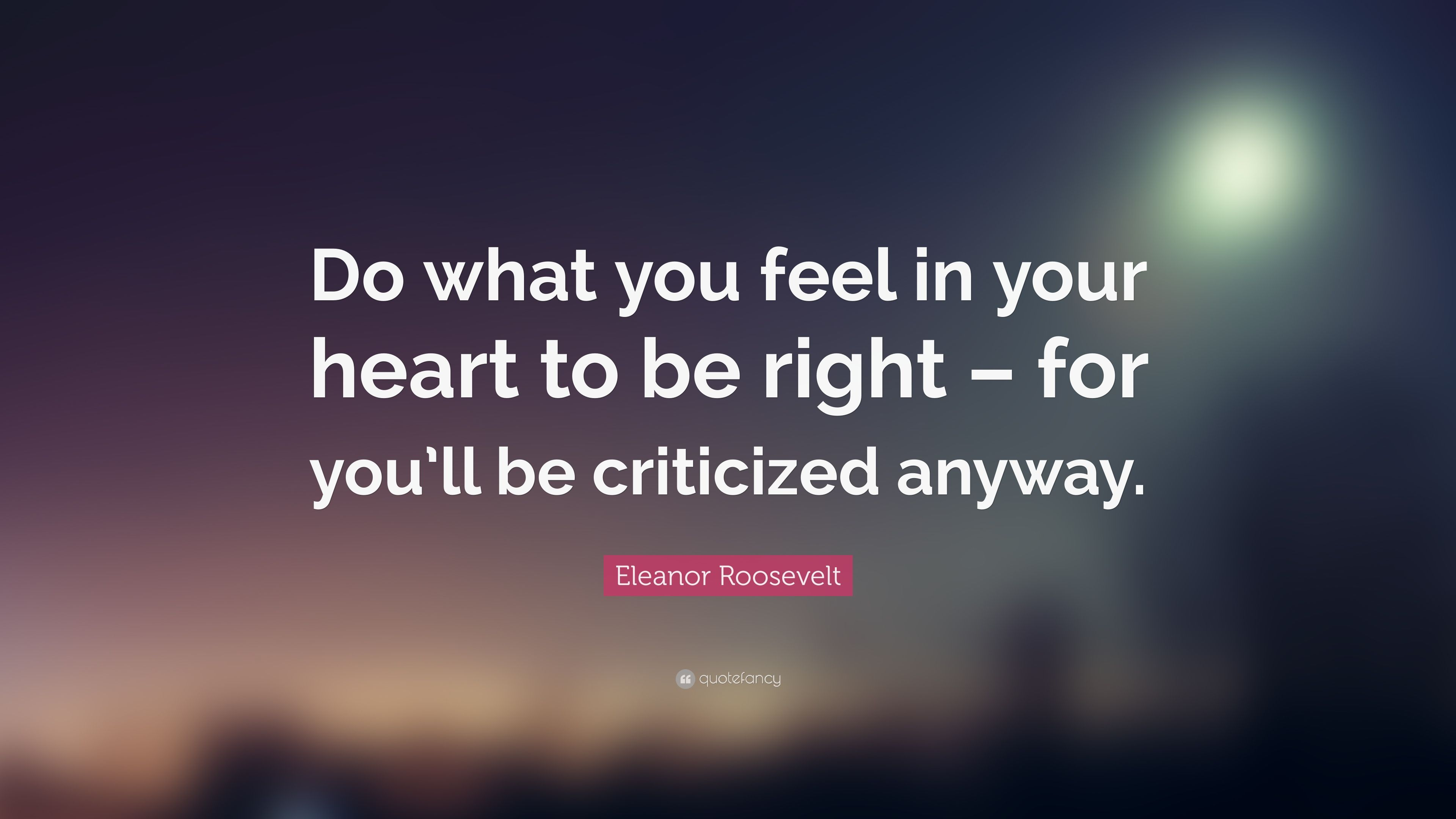 Eleanor Roosevelt Quote Do What You Feel In Your Heart To Be