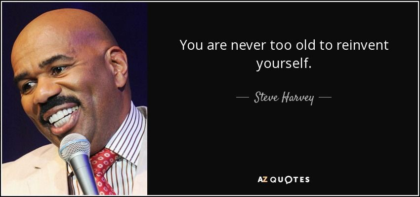 Steve Harvey Quote You Are Never Too Old To Reinvent Yourself Magnificent Steve Harvey Poem