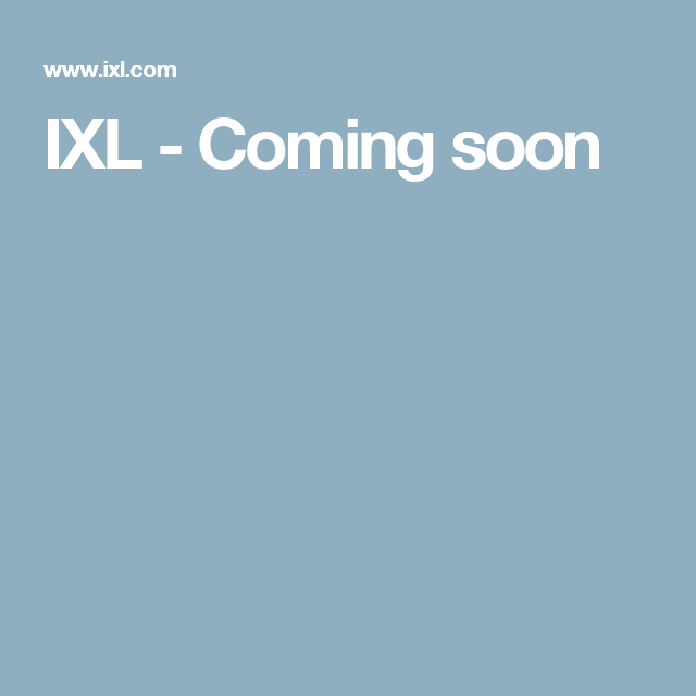 IXL - Coming soon | Life hacks | IXL Math, Language arts, Learning sites