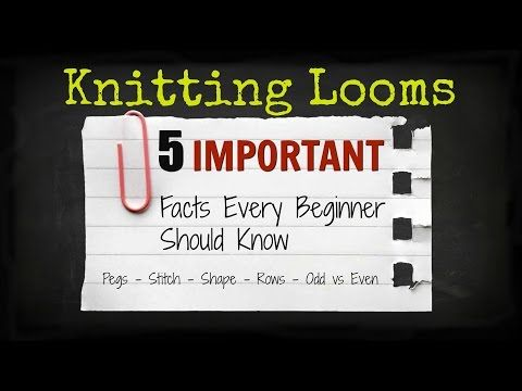 Knitting Looms 5 Facts All Loom Knitting Beginners Should Know