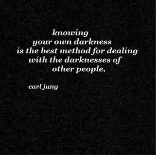knowing your own darkness is the best method for dealing with the darknesses of other people - Carl Jung