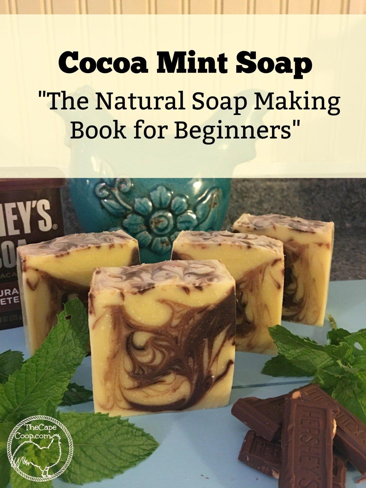 Cocoa mint soap recipe the natural soap making book