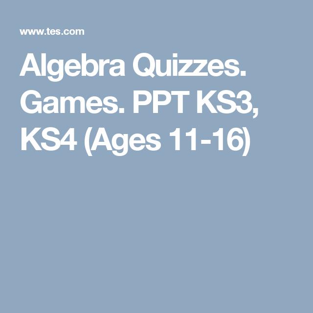 Algebra Quizzes. Games. PPT KS3, KS4 (Ages 11-16)   Maths (Algebra ...
