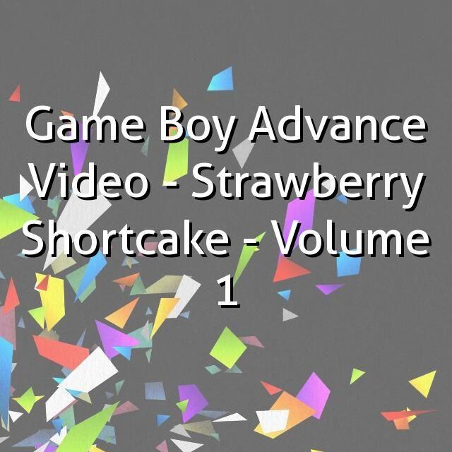 """Game Boy Advance Video - Strawberry Shortcake - Volume 1"""
