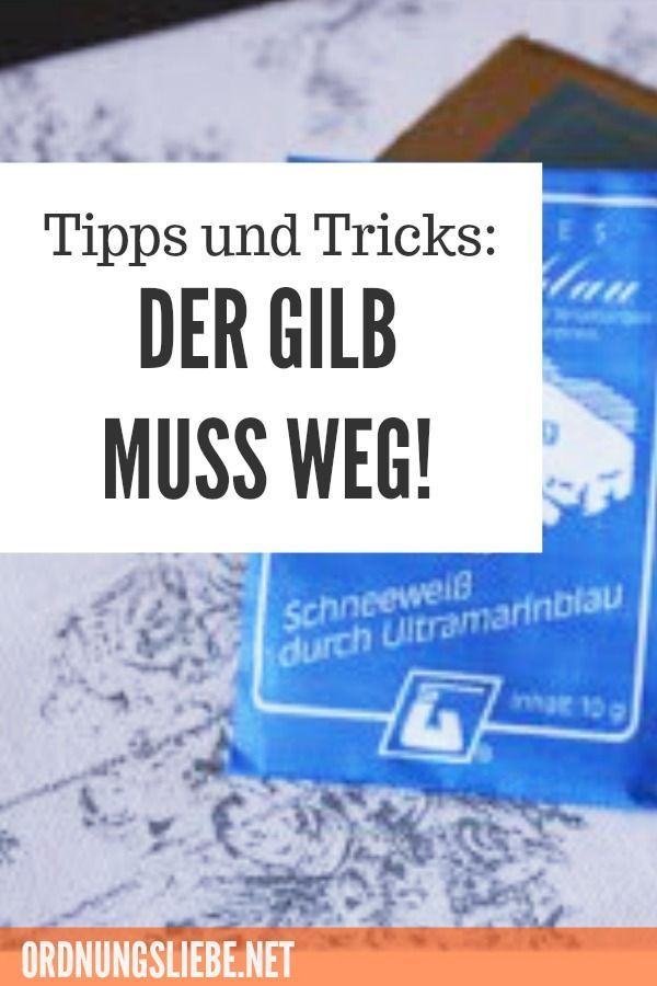 Tipps Und Tricks Der Gilb Ist Weg Ordnungsliebe Waschen