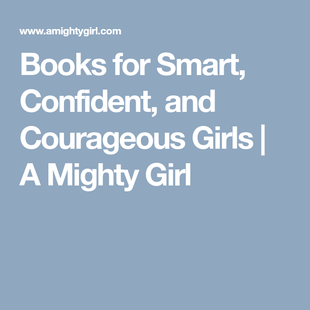Books For Smart, Confident, And Courageous Girls