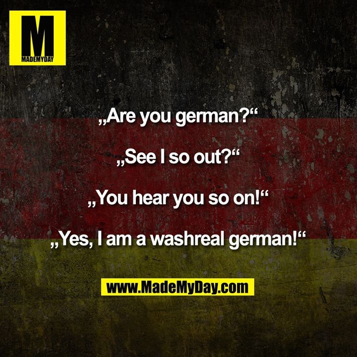 """""""Are you german?"""" """"See I ..."""