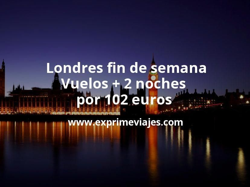 Londres Fin De Semana Vuelos 2 Noches Por 102 Euros Ofertas De Viajes Vuelos Londres