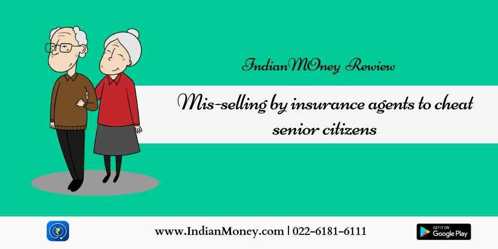 Review Mis Selling By Insurance Agents To Cheat Senior Citizens