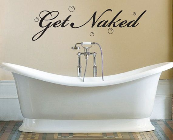 Beautiful Get Naked Vinyl Sign Wall Decal For The Bathroom By Mpressvinyl, $7.99
