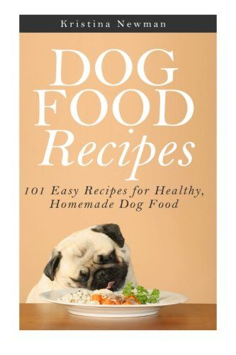 Dog Food Recipes 101 Easy Recipes For Healthy Homemade Dog Food