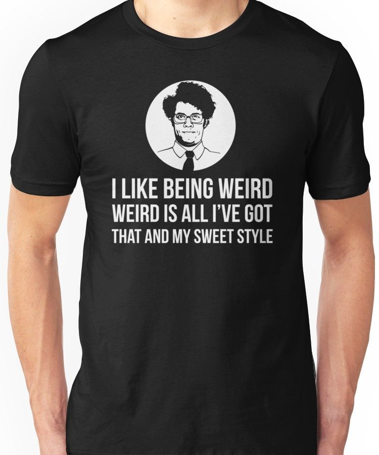 60c86e93a Maurice Moss I Like Being Weird Quote Tee Shirt Unisex T-Shirt in ...