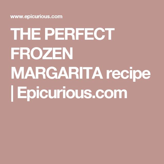 THE PERFECT FROZEN MARGARITA recipe | Epicurious.com