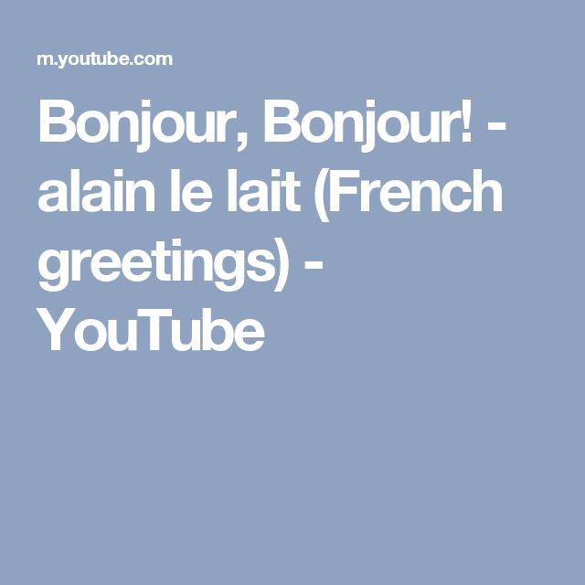 Bonjour bonjour alain le lait french greetings youtube alain le lait french greetings youtube m4hsunfo