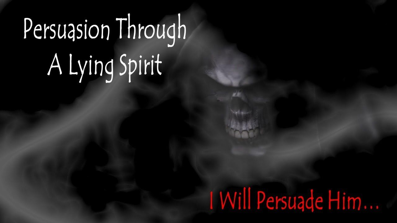 Persuasion Through A Lying Spirit | Persuasion, Spirit, Truth