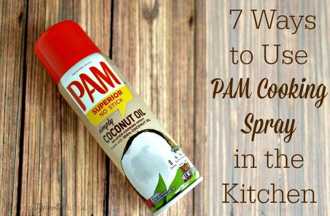 7 Ways To Use Pam Cooking Spray In The Kitchen Pam Cooking Spray Cooking Sprays Pam Spray