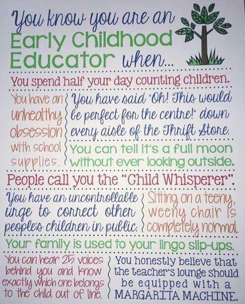 You know you are an Early Childhood Educator when ...