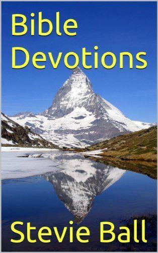 Bible Devotions by Stevie Ball, http://www.amazon.com/dp/B00IZHV4MI/ref=cm_sw_r_pi_dp_iyijtb1XBVV8X