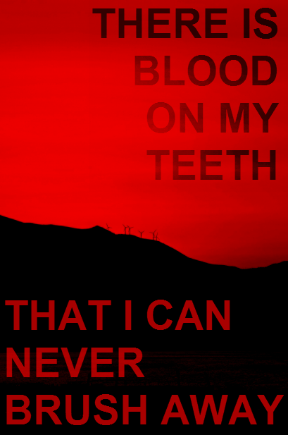 [image description: An image of a hill, where the land is black and the sky is blood red. text reads: there is blood on my teeth that i can never brush away]