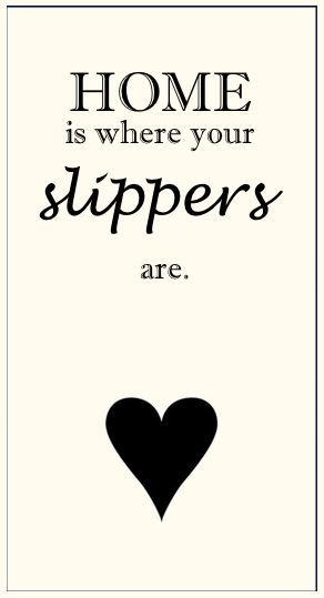 Home Is Where Your Slippers Are Inspirational Quotes
