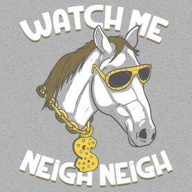 Watch Me Neigh Neigh