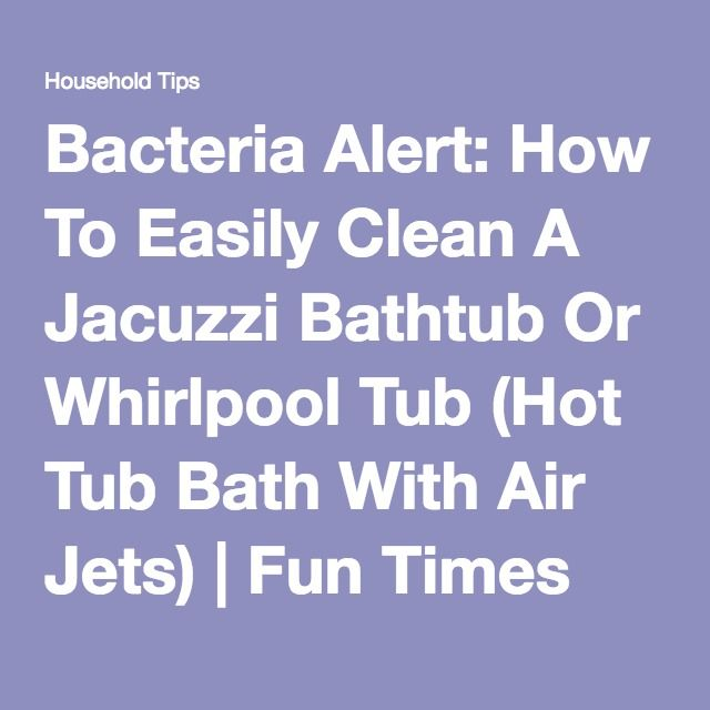 The Bacteria Lurking Behind Tub Jets & Inside Air Tub Pipes Is Nasty ...