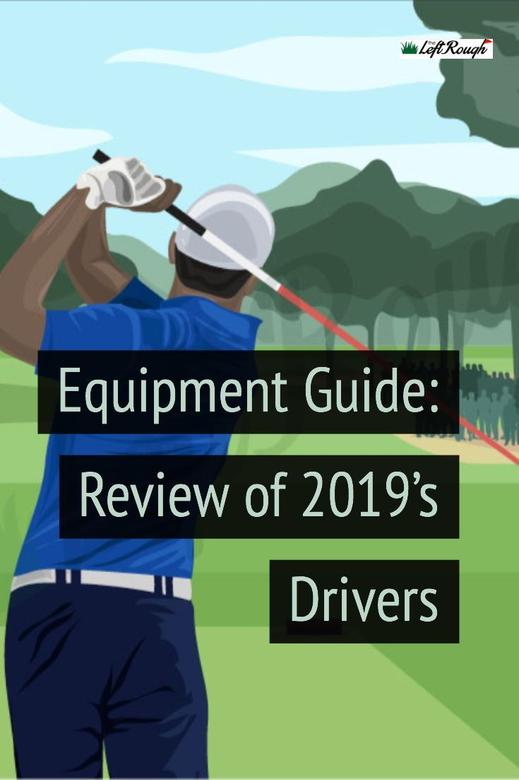 Hitting It Deep The Top 10 Golf Drivers For 2019 Best Golf Tips