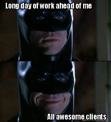 Meme Creator  Long Day Of Work Ahead Of Me All Awesome Clients