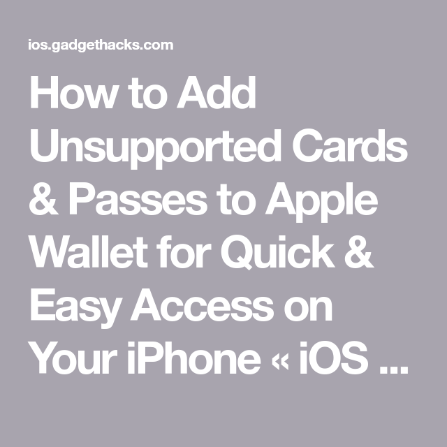 How To Add Unsupported Cards Passes To Apple Wallet For Quick Easy Access On Your Iphone Ios Iphone Gadget Hacks Find App Quick Easy Easy Access