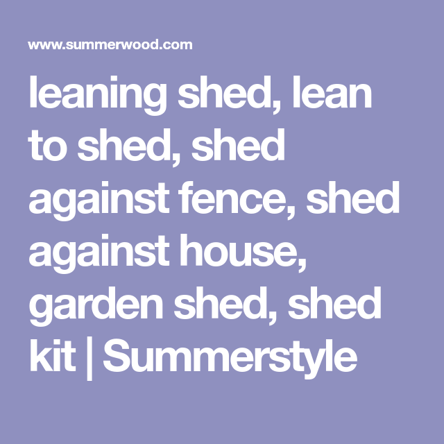 leaning shed, lean to shed, shed against fence, shed ...