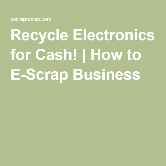 Recycle Electronics for Cash! | How to E-Scrap Business