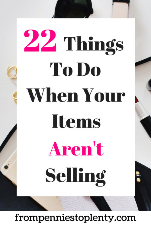 22 Things To Do When Your Items Aren T Selling Ebay Selling Tips Things To Sell Selling Handmade Items