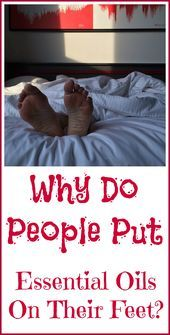 Why Do You Put Essential Oils On Your Feet?   Why people like to put essential oils on their ...