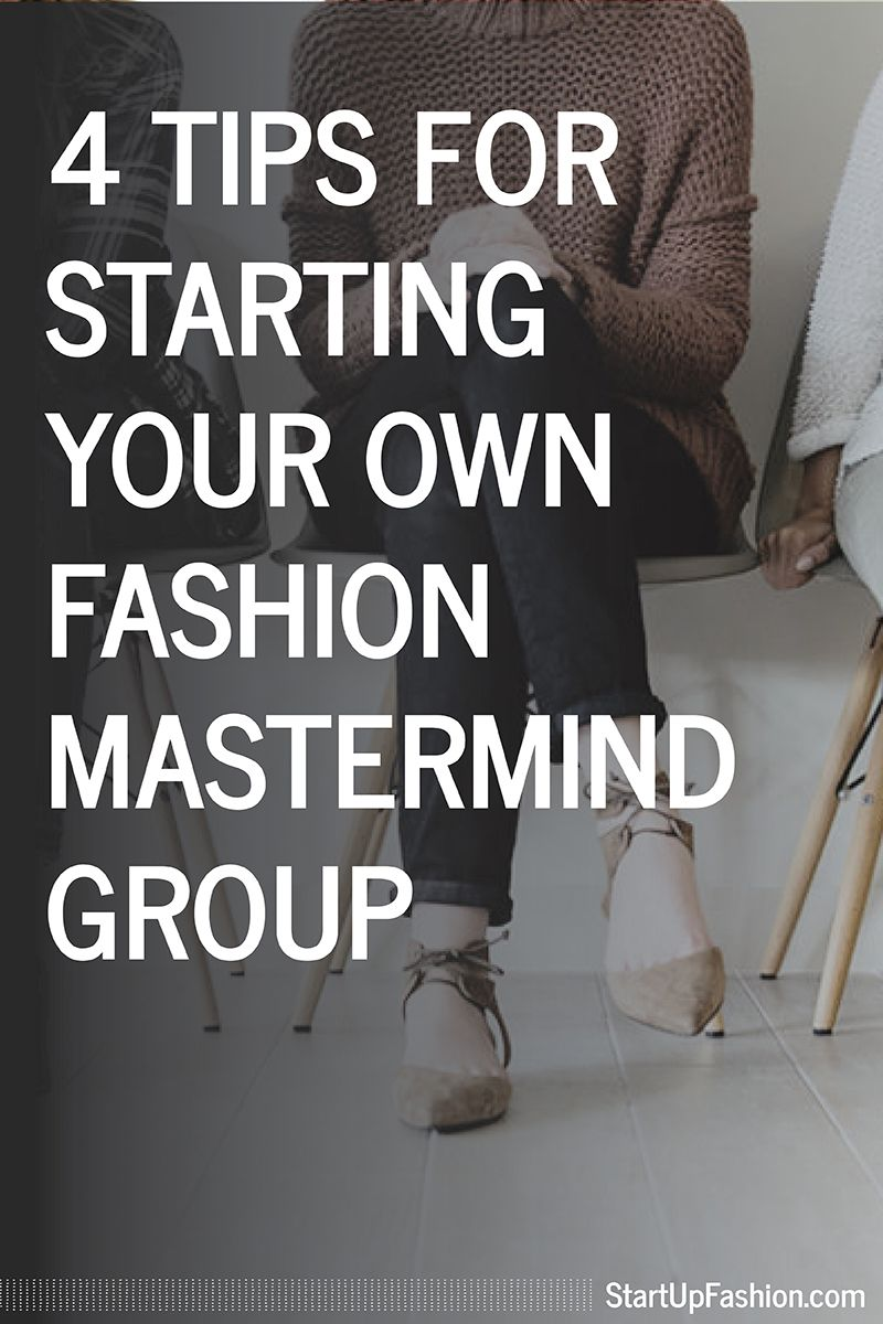 4 Tips For Starting Your Own Fashion Mastermind Group Business Fashion Internship Fashion Fashion Branding