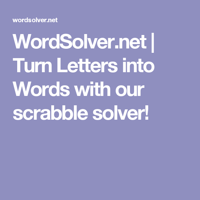 Wordsolver Turn Letters Into Words With Our Scrabble Solver