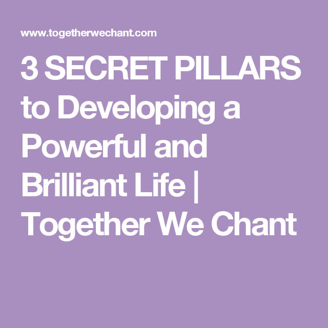 3 SECRET PILLARS to Developing a Powerful and Brilliant Life | Together We Chant