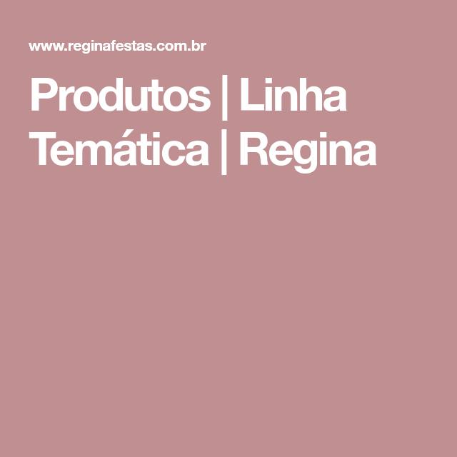 Produtos | Linha Temática | Regina