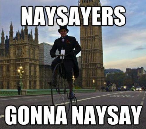 Naysayers Gonna Naysay