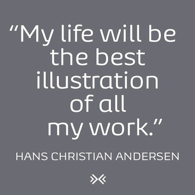 """""""My life will be the best illustration of all my work."""" - Hans Christian Andersen"""