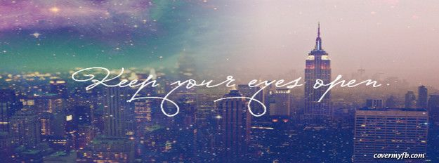 Keep Your Eyes Open Facebook Cover Facebook Covers Pinterest